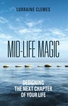 Mid-life Magic. Designing the Next Chapter of Your Life ebook by Lorraine Clemes