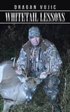 Whitetail Lessons ebook by Dragan Vujic