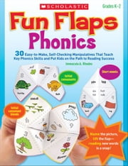 Fun Flaps: Phonics: 30 Easy-to-Make, Self-Checking Manipulatives That Teach Key Phonics Skills and Put Kids on the Path to Reading Success