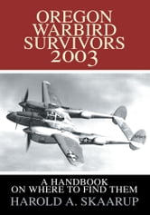 Oregon Warbird Survivors 2003 - A Handbook on where to find them ebook by Harold Skaarup