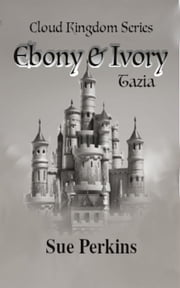 Ebony & Ivory – Tazia - Cloud Kingdoms, #3 ebook by Sue Perkins