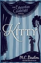 Kitty - Edwardian Candlelight 6 ebook by M.C. Beaton