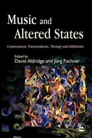 Music and Altered States - Consciousness, Transcendence, Therapy and Addictions ebook by David Aldridge,Joerg Fachner,Dalia Cohen,Lucanne Magill,Tsvia Horesh