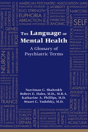 The Language of Mental Health - A Glossary of Psychiatric Terms ebook by Narriman C. Shahrokh,Robert E. Hales,Katharine A. Phillips,Stuart C. Yudofsky
