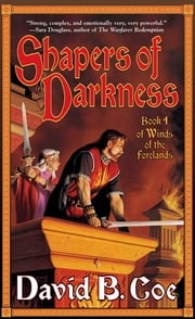 Shapers of Darkness - Book Four of Winds of the Forelands ebook by David B. Coe