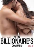At the Billionaires Command - Vol. 9 ebook by Lucy Jones