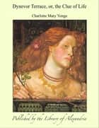 Dynevor Terrace, Or, the Clue of Life (Complete) ebook by Charlotte Mary Yonge