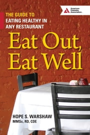 Eat Out, Eat Well - The Guide to Eating Healthy in Any Restaurant ebook by Hope S. Warshaw, R.D.