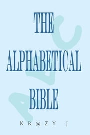 Alphabetical Bible - A Beginner's Bible ebook by Krazy J