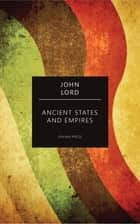 Ancient States and Empires ebook by John Lord