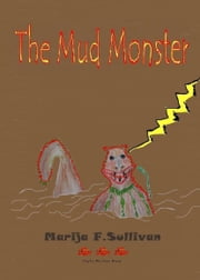 The Mud Monster ebook by Marija F. Sullivan