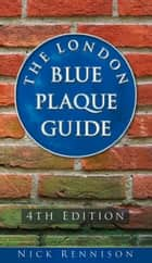 London Blue Plaque Guide ebook by Nick Rennison