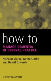 How to Manage Dementia in General Practice ebook by Nicholas Clarke,Farine Clarke,Denzil Edwards
