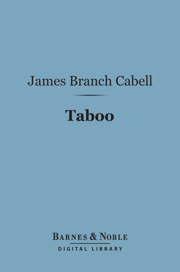 Taboo (Barnes & Noble Digital Library) - A Legend Retold from the Dirghic ebook by James Branch Cabell