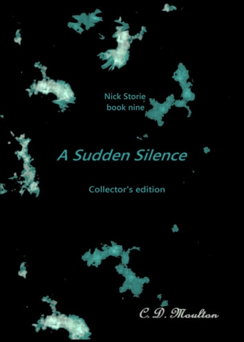 Nick Storie book nine: A Sudden Silence Collector's Edition ebook by CD Moulton
