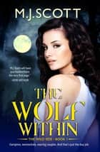 The Wolf Within ebook by M.J. Scott