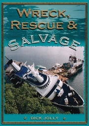 Wreck, Rescue and Salvage ebook by Dick Jolly