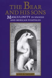 The Bear and His Sons - Masculinity in Spanish and Mexican Folktales ebook by James M. Taggart