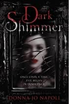 Dark Shimmer ebook by Donna Jo Napoli