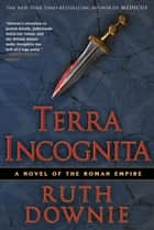 Terra Incognita - A Novel of the Roman Empire ebook by Ruth Downie