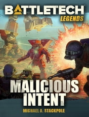 BattleTech Legends: Malicious Intent ebook by Michael A. Stackpole