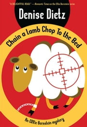 Chain a Lamb Chop to the Bed: An Ellie Bernstein Mystery ebook by Dietz, Denise