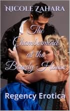 The Chambermaid at the Bawdy House - Rakes & Cyprians Regency Erotica, #4 ebook by Nicole Zahara