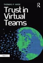 Trust in Virtual Teams ebook by Thomas P. Wise
