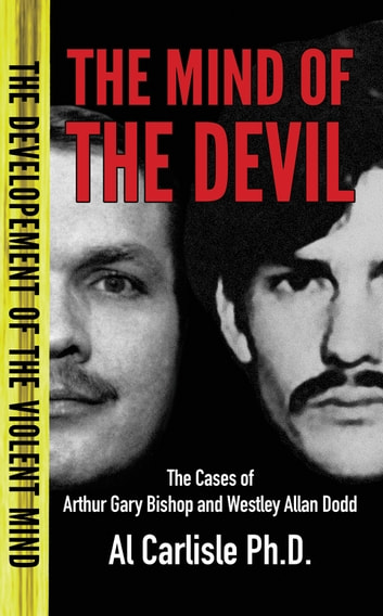 The Mind of the Devil - The Cases of Arthur Gary Bishop and Westley Allan Dodd ebook by Dr. Al Carlisle