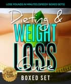 Dieting & Weight Loss Guide: Lose Pounds in Minutes (Speedy Boxed Sets) - Weight Maintenance Diets ebook by Speedy Publishing