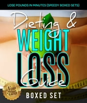 Dieting & Weight Loss Guide: Lose Pounds in Minutes (Speedy Boxed Sets) - Weight Maintenance Diets ebook by Kobo.Web.Store.Products.Fields.ContributorFieldViewModel