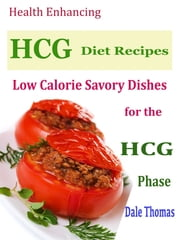 Health Enhancing HCG Diet Recipes - Low Calorie Savoury Dishes for the HCG Phase ebook by Dale Thomas