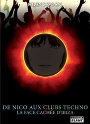 De Nico aux clubs techno - La face cachée d'Ibiza ebook by Helen Donlon