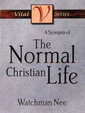A Synopsis of the Normal Christian Life ebook by Watchman Nee