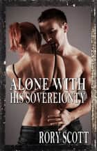 Alone with His Sovereignty ebook by Rory Scott