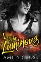 L is for Luminous ebook by Amity Cross