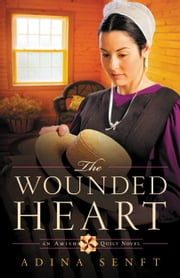 The Wounded Heart - An Amish Quilt Novel ebook by Adina Senft