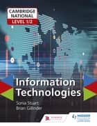Cambridge National Level 1/2 Certificate in Information Technologies ebook by Brian Gillinder, Sonia Stuart