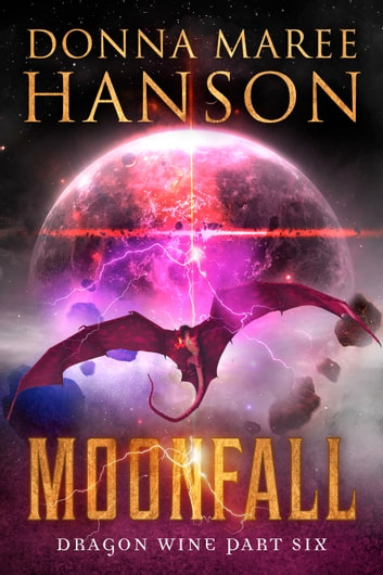 Moonfall - Dragon Wine Part Six ebook by Donna Maree Hanson