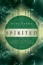 Spirited: Taking Paganism Beyond the Circle - Taking Paganism Beyond the Circle ebook by Gede Parma