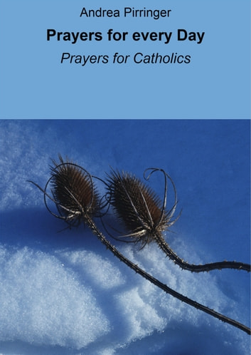 Prayers for every Day - Prayers for Catholics 電子書 by Andrea Pirringer