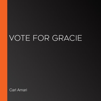 Vote for Gracie audiobook by Carl Amari,Various Authors