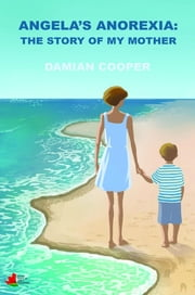 Angela's anorexia - The story of my mother ebook by Damian Cooper