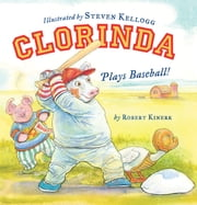 Clorinda Plays Baseball! - with audio recording ebook by Robert Kinerk,Steven Kellogg