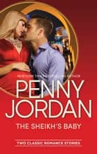 The Sheikh's Baby: One Night With The Sheikh / The Sheikh's Blackmailed Mistress (Mills & Boon M&B) (Arabian Nights) ebook by Penny Jordan
