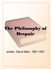 The Philosophy Of Despair ebook by David Starr Jordan