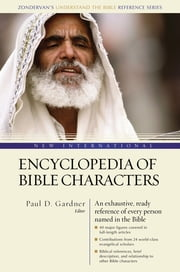 New International Encyclopedia of Bible Characters - The Complete Who's Who in the Bible ebook by Paul D. Gardner