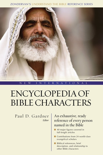 New International Encyclopedia of Bible Characters - The Complete Who's Who in the Bible ebook by Zondervan