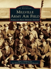 Millville Army Air Field - America's First Defense Airport ebook by John J. Galluzzo,Millville Army Air Field Museum