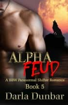 Alpha Feud - Book 5 ebook by Darla Dunbar